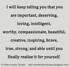 You Are Strong And Beautiful Quotes Best Of I Will Keep Telling You That You Are Important Deserving Loving