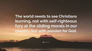 """Self Righteous Christian Quotes Best of Kevin DeYoung Quote """"The World Needs To See Christians Burning Not"""