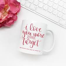 i love you more than target but please don t make me prove it funny coffee mug valentine s day present