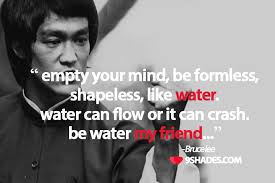 Bruce Lee Water Quote New Empty Your Mind Be Formless Shapeless Like Water Water Can Flow