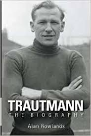 Bernhard carl bert trautmann (class: Trautmann The Biography Rowlands Alan 9781780911199 Amazon Com Books