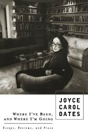 com where i ve been and where i m going essays reviews com where i ve been and where i m going essays reviews prose 9780452280533 joyce carol oates books