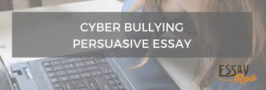 cyber bullying persuasive essay sample thesis cons example cyber bullying persuasive essay