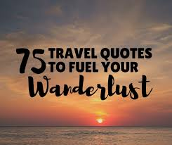 Quotes for travel 100 Inspirational Travel Quotes to Fuel Your Wanderlust 16