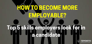 Skills Employers Look For How To Become More Employable Top 5 Skills Employers Look For In