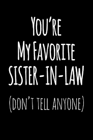 Youre My Favorite Sister In Law Dont Tell Anyone Blank Lined