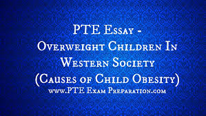 pte causes solutions essay archives pte exam preparation essay overweight children in western society causes of child obesity