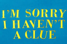 Image result for I'm sorry I haven't a clue + images