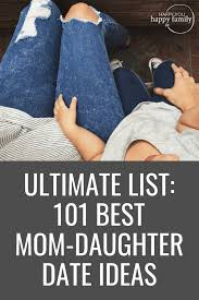 Beyond Mani Pedis Here Are The Best Mother Daughter Date Ideas
