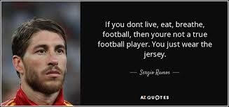 Football Quotes By Players Impressive TOP 48 QUOTES BY SERGIO RAMOS AZ Quotes