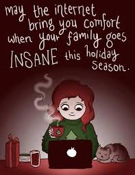 Holiday Season Quotes Enchanting May The Internet Bring You Comfort When Your Family Goes Insane This