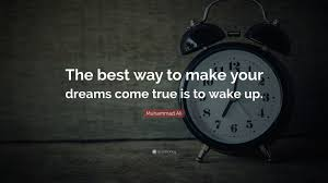 "Quotes Dreams Come True Best of Muhammad Ali Quote ""The Best Way To Make Your Dreams Come True Is"
