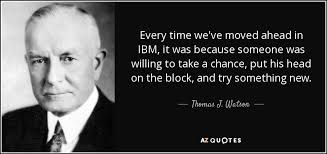 Ibm Quote Inspiration Thomas J Watson Quote Every Time We've Moved Ahead In IBM It Was