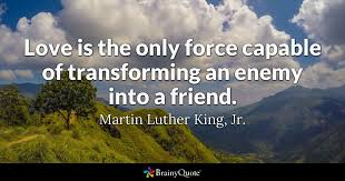 Mlk Quotes About Love Adorable Love Is The Only Force Capable Of Transforming An Enemy Into A