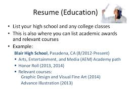 Resume (Education)  List your high school and any college classes ...