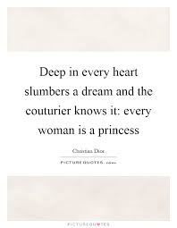 Christian Princess Quotes Best Of Deep In Every Heart Slumbers A Dream And The Couturier Knows It