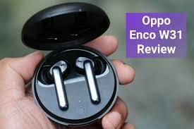 <b>Oppo Enco W31</b>: Punchy Bass, Balanced Audio on Budget