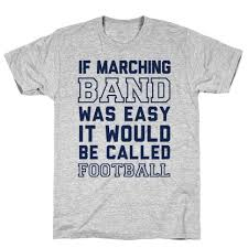 if marching band was easy it would be called football tee