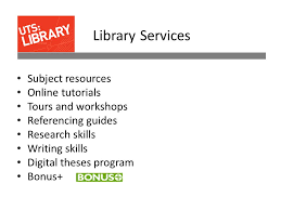 uts library online getting started student card is your  7 library services subject resources online tutorials tours and workshops referencing guides research skills writing skills digital theses program bonus