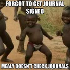 FORGOT TO GET JOURNAL SIGNED MEALY DOESN'T CHECK JOURNALS - Black ... via Relatably.com