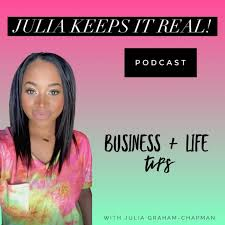 Julia Keeps it Real! Business + Life Podcast