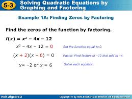 holt algebra 2 5 3 solving quadratic equations by graphing and factoring find the zeros