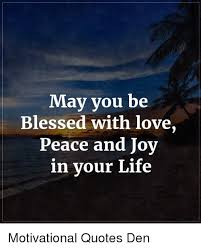 Blessed Life Quotes Interesting May You Be Blessed With Love Peace And Joy In Your Life Motivational