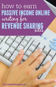 how to earn passive income online writing for revenue sharing sites