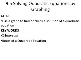9 5 solving quadratic equations by graphing