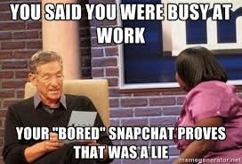 "You said you were busy at work Your ""Bored"" snapchat proves that ... via Relatably.com"