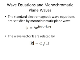 16 wave equationonochromatic plane waves the standard electromagnetic wave equations are satisfied by monochromatic plane wave the wave vector k are