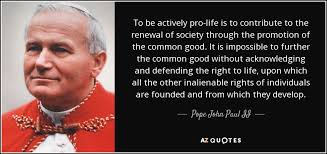 Pro Life Quotes Awesome Pope John Paul II Quote To Be Actively Prolife Is To Contribute To