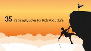 40 Inspiring Quotes For Kids About Life Adorable Life Quotes Kids