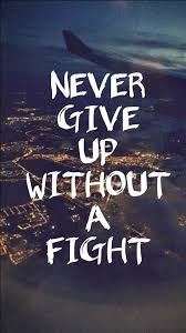 wallpaper quotes for iphone. Simple Quotes Inspiring Quote IPhone Wallpaper Never Give Up Without A Fight And Wallpaper Quotes For Iphone P