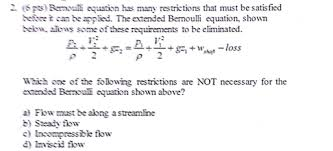 bernoulli equation. bernoulli equation has many restrictions that must