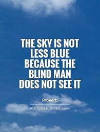 The Sky Is Not Less Blue Because The Blind Man Does Not See It Awesome Images About Blind Men Quotes