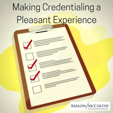 Making Credentialing A Pleasant Experience Barlow Mccarthy