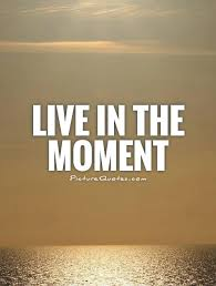 Live In The Moment Quotes Interesting Live In The Moment Quotes Live In The Moment Quotes Amp Sayings Live