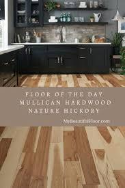 floor of the day mullican hardwood nature hickory flooroftheday ihavethisthingwithfloors floorlove