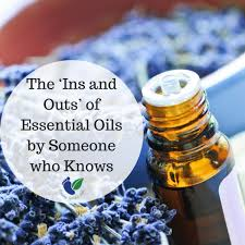 The Ins And Outs Of Essential Oils By Someone Who Knows
