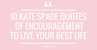 Kate Spade Quotes Enchanting 48 Kate Spade Quotes Of Encouragement To Live Your Best Life A