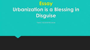 urbanization is a blessing in disguise english essay urbanization