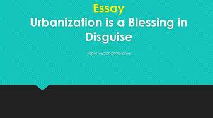 urbanization is a blessing in disguise english essay urbanization