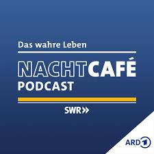 Das wahre Leben – Der NACHTCAFÉ Podcast