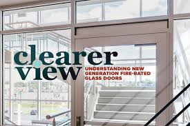 clearer view understanding new generation fire rated glass doors