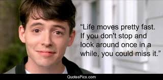 Ferris Bueller Life Moves Pretty Fast Quote Ferris Bueller Life Moves Pretty Fast Quote New Life Moves Pretty 1