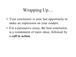 the persuasive essay a process approach path purpose audience  wrapping up your conclusion is your last opportunity to make an impression on your readers