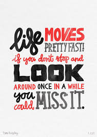 Life Moves Pretty Fast Word Porn Quotes Love Quotes Life Quotes Unique Life Moves Pretty Fast