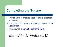 6 completing the square this is another method used to solve quadratic equations the goal is to convert the standard form into the vertex form this creates