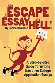 college essay essentials a step by step guide to writing a  escape essay hell a step by step guide to writing narrative college